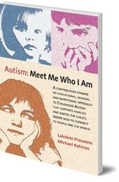 Lakshmi Prasanna and Michael Kokinos - Autism: Meet Me Who I Am: An Educational, Sensory and Nutritional Approach to Childhood Autism