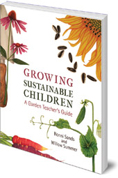 Ronni Sands and Willow Summer - Growing Sustainable Children: A Garden Teacher's Guide