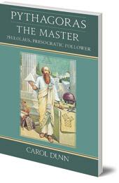 Carol Dunn - Pythagoras the Master: Philolaus, Presocratic Follower