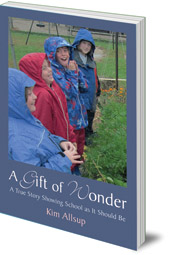 Kim Allsup - A Gift of Wonder: A True Story Showing School As It Should Be
