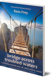 Kess Frey; Foreword by Thomas Keating - Bridge Across Troubled Waters: Centering Prayer and the Theological Divide