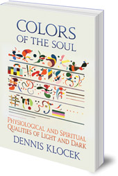 Dennis Klocek - Colors of the Soul: Physiological and Spiritual Qualities of Light and Dark