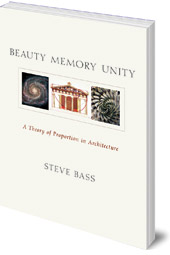 Steve Bass - Beauty, Memory, Unity: A Theory of Proportion in Architecture
