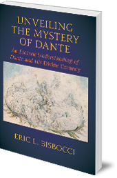 Eric L. Bisbocci - Unveiling the Mystery of Dante: An Esoteric Understanding of Dante and his Divine Comedy