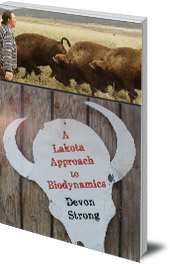 Devon Strong - A Lakota Approach to Biodynamics: Taking Life Seriously