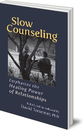 Edited by David Tresemer - Slow Counseling: Emphasize the Healing Power of Relationships