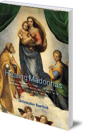 Christopher Bamford - Healing Madonnas: With the sequence of Madonna images for healing and meditation by Rudolf Steiner and Felix Peipers