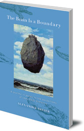 Alexander Dreier; Introduction by Arthur Zajonc - The Brain is a Boundary: A Journey in Poems to the Boundaries of Lewy Body Dementia