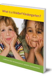 Edited by Sharifa Oppenheimer; Foreword by Joan Almon - What is a Waldorf Kindergarten?