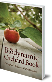 Ehrenfried E. Pfeiffer and Michael Maltas - The Biodynamic Orchard Book