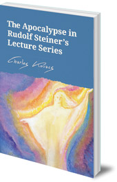 Charles Kovacs - The Apocalypse in Rudolf Steiner's Lecture Series
