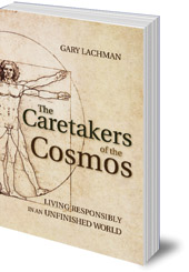 Gary Lachman - The Caretakers of the Cosmos: Living Responsibly in an Unfinished World