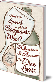 Antoine Lepetit de la Bigne - What's So Special About Biodynamic Wine?: Thirty-five Questions and Answers for Wine Lovers