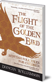 Duncan Williamson; Edited by Linda Williamson - The Flight of the Golden Bird: Scottish Folk Tales for Children