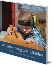 Anette Grunditz and Ulf Erixon; Translated by Susan Beard - Woodworking with Children