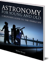 Walter Kraul; Translated by Christian Maclean; Illustrated by Dazze Kamerl - Astronomy for Young and Old: A Beginner's Guide to the Visible Sky