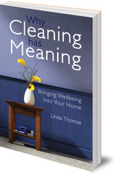 Linda Thomas - Why Cleaning Has Meaning: Bringing Wellbeing Into Your Home