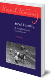 Karl König - Social Farming: Healing Humanity and the Earth
