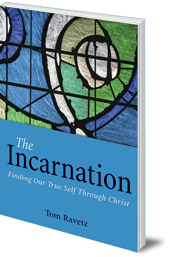 Tom Ravetz - The Incarnation: Finding Our True Self Through Christ