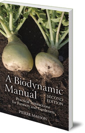 Pierre Masson; Edited by Vincent Masson; Translated by Monique Blais - A Biodynamic Manual: Practical Instructions for Farmers and Gardeners