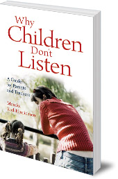 Monika Kiel-Hinrichsen - Why Children Don't Listen: A Guide for Parents and Teachers
