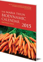 Matthias Thun - The Maria Thun Biodynamic Calendar: 2015