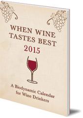 Matthias Thun - When Wine Tastes Best: A Biodynamic Calendar for Wine Drinkers: 2015