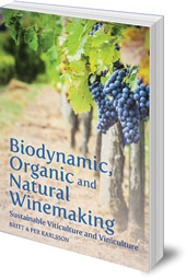 Britt and Per Karlsson; Translated by Roger Tanner - Biodynamic, Organic and Natural Winemaking: Sustainable Viticulture and Viniculture