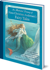Hans Christian Andersen; Illustrated by Anastasiya Archipova - An Illustrated Treasury of Hans Christian Andersen's Fairy Tales: The Little Mermaid, Thumbelina, The Princess and the Pea and many more classic stories