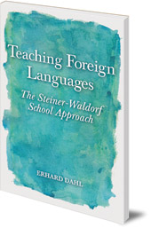 Erhard Dahl; Translated by Christian von Arnim - Teaching Foreign Languages: The Steiner-Waldorf School Approach