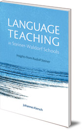 Johannes Kiersch; Translated by Norman Skillen - Language Teaching in Steiner-Waldorf Schools: Insights from Rudolf Steiner