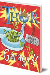 Robert J. Harris - Thor Is Locked In My Garage!