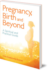Erika Gradenwitz-Koehler; Translated by Marie Hobbs-Vijendran - Pregnancy, Birth and Beyond: A Spiritual and Practical Guide