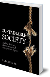 Rudolf Isler; Translated by Matthew Barton - Sustainable Society: Making Business, Government and Money Work Again
