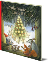 Ulf Stark; Illustrated by Eva Eriksson; Translated by Susan Beard - The Yule Tomte and the Little Rabbits: A Christmas Story for Advent
