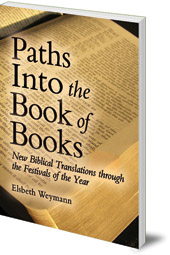 Elsbeth Weymann; Translated by Luke Barr - Paths into the Book of Books: New Biblical Translations through the Festivals of the Year
