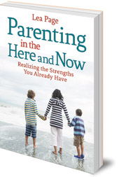 Lea Page - Parenting in the Here and Now: Realizing the Strengths You Already Have