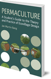 Jan Martin Bang - Permaculture: A Student's Guide to the Theory and Practice of Ecovillage Design