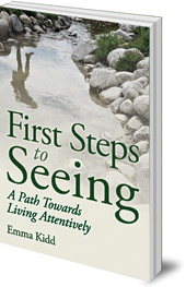Emma Kidd - First Steps to Seeing: A Path Towards Living Attentively