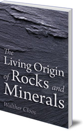 Walther Cloos; Translated by Katherine Castelliz and Barbara Saunders-Davies - The Living Origin of Rocks and Minerals