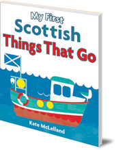 Illustrated by Kate McLelland - My First Scottish Things That Go