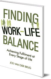 Jos van der Brug; Translated by Eduard van der Maas - Finding Work-Life Balance: Achieving Fulfilment at Every Stage of Life