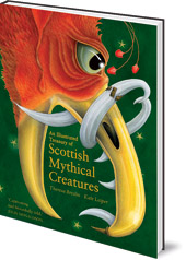Theresa Breslin; Illustrated by Kate Leiper - An Illustrated Treasury of Scottish Mythical Creatures