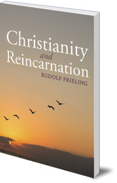 Rudolf Frieling; Translated by Rudolf & Margaret Koehler - Christianity and Reincarnation