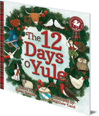 Susan Rennie; Illustrated by Matthew Land - The 12 Days o Yule: A Scottish Twelve Days of Christmas