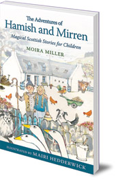 Moira Miller; Illustrated by Mairi Hedderwick - The Adventures of Hamish and Mirren: Magical Scottish Stories for Children