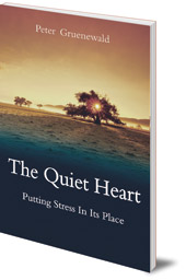 Peter Gruenewald; Foreword by Teresa Hale - The Quiet Heart: Putting Stress In Its Place