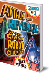 Alex McCall - The Attack and Revenge of the Giant Robot Chickens: 2 Books in 1