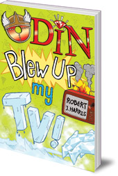 Robert J. Harris - Odin Blew Up My TV!