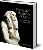 Frank Teichmann; Translated by Gideon Dreyer - The Sacred Mysteries of Egypt: The Flowering of an Ancient Civilisation